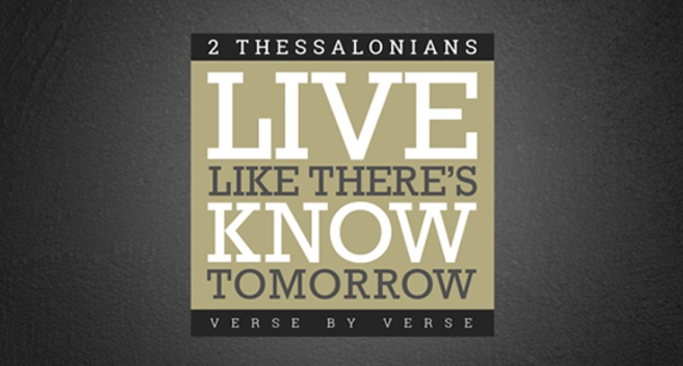 2 Thessalonians: Live Like There's Know Tomorrow