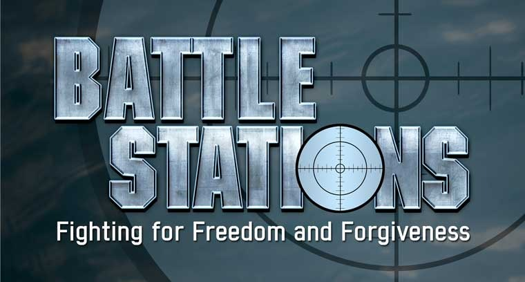 Battle Stations: Fighting for Freedom and Forgiveness