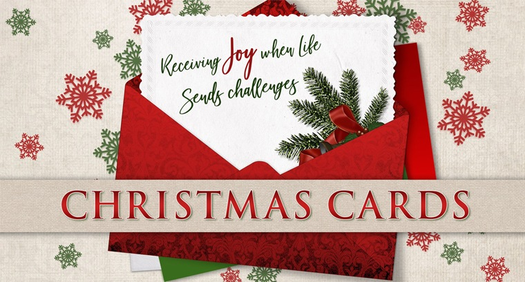Christmas Cards: Receiving Joy When Life Sends Challenges