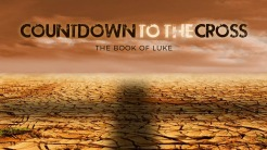 LUKE: Countdown to the Cross