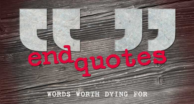 End Quotes:  Words Worth Dying For