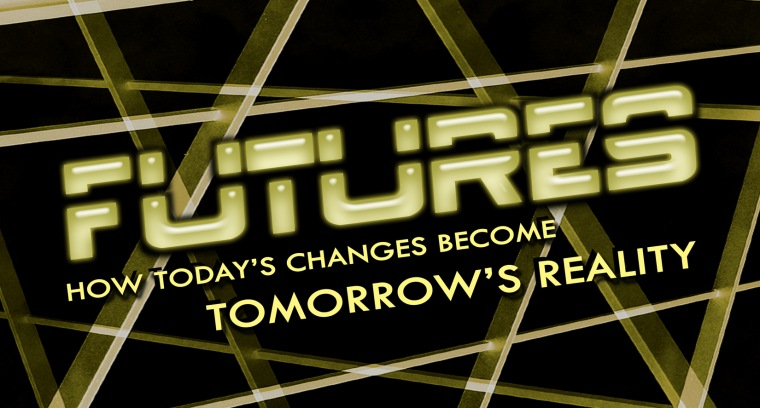 Futures: How Today's Changes Become Tomorrow's Reality