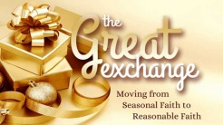The Great Exchange: Moving from Seasonal to Reasonable Faith