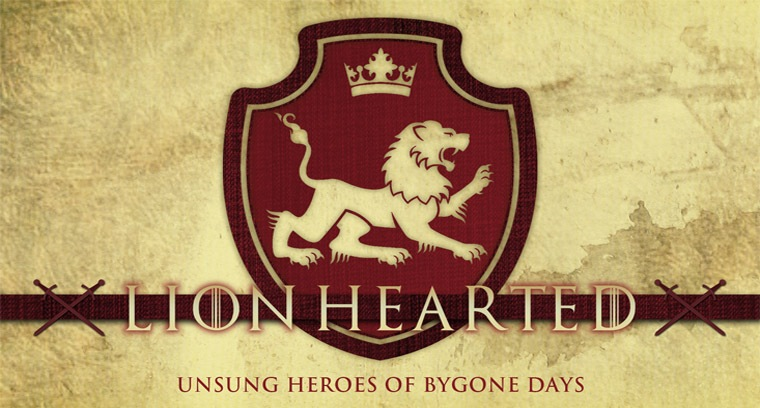 Lionhearted: Unsung Heroes of Bygone Days