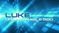 LUKE: Unimaginable God