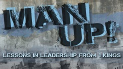 MAN UP!  Lessons in Leadership from 1 Kings