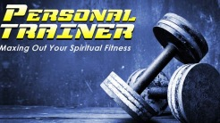 Personal Trainer: Maxing out Your Spiritual Fitness