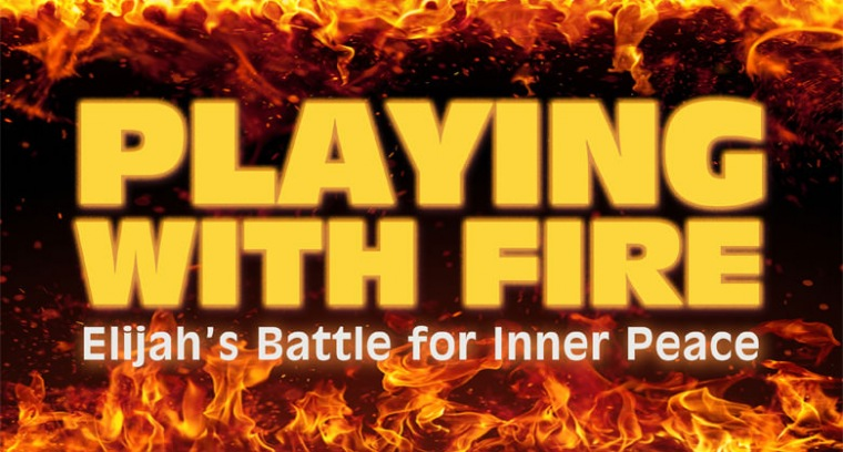 Playing with Fire: Elijah's Battle for Inner Peace
