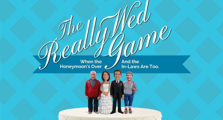 The Really Wed Game: When the Honeymoon's Over (And the In-Laws Are Too)