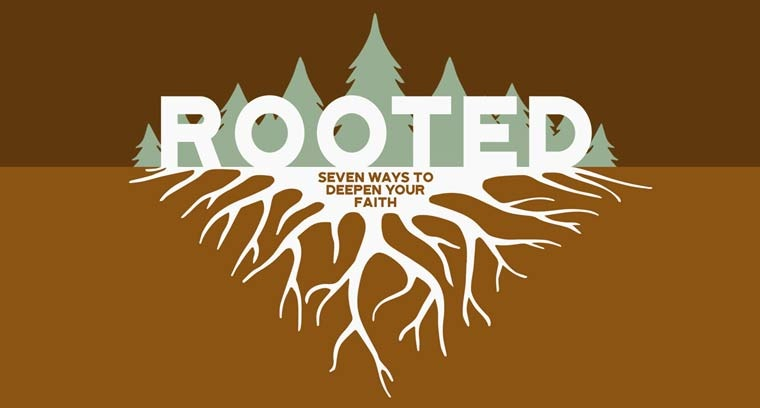 ROOTED: Seven Ways to Deepen Your Faith