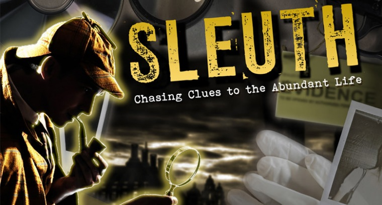Sleuth:  Chasing Clues to the Abundant Life
