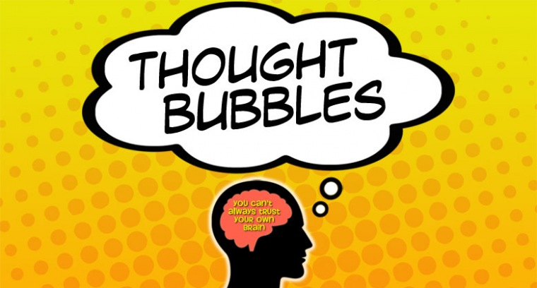 Thought Bubbles:  You Can't Always Trust Your Own Brain
