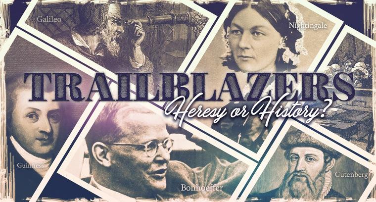 Trailblazers: Heresy or History?