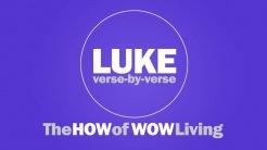 LUKE: The How of Wow Living