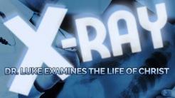 X-Ray:  Seeing Jesus Through The Eyes of Luke